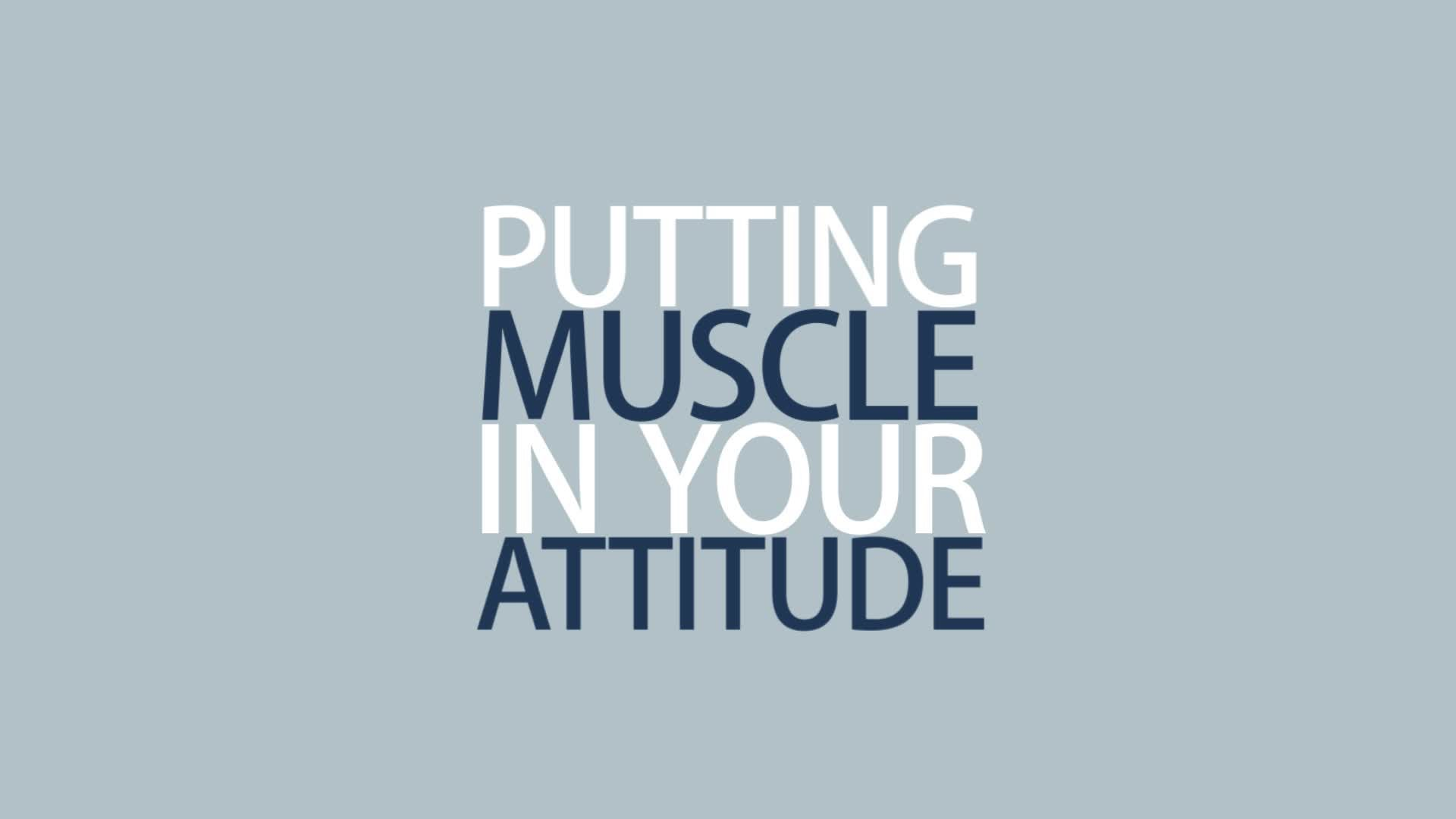 Putting Muscle In Your Attitude