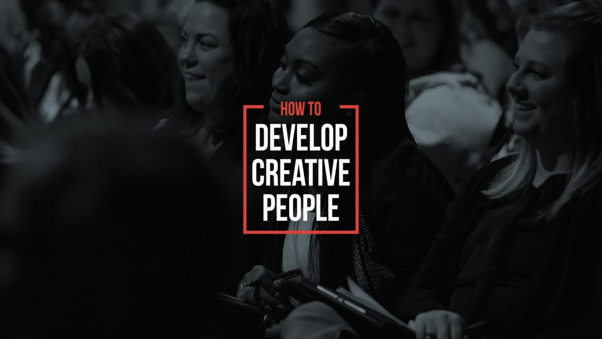 How To Develop Creative People