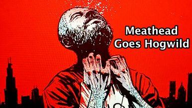 Meathead Goes Hogwild