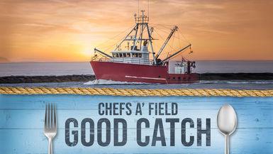 Chefs A' Field: Good Catch